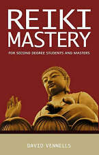 Reiki Mastery: For Second Degree Advanced and Reiki Masters, Vennells, David, Ve