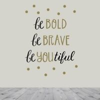 Peel and Stick Wall Decals - Be Bold. Be Brave. Be You. Inspirational Wall
