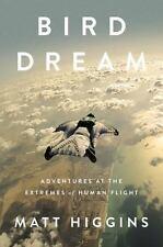 Bird Dream: Adventures at the Extremes of Human Flight - LikeNew - Higgins, Matt