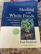 Healing with Whole Foods : Asian Traditions and Modern Nutrition by Paul...