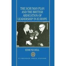 The Schuman Plan and the British Abdication of Leadership in Europe, Dell, Edmun