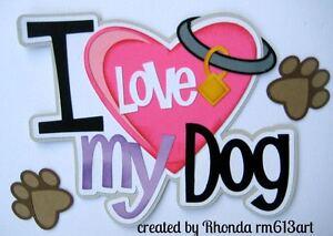 Love My Dog girl pet  paper piecing title premade scrapbook page Rhonda rm613art