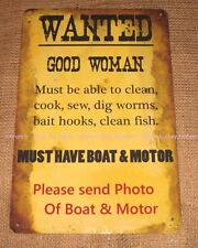 FISHING TIN SIGN Good woman wanted hook line sinker FISH rustic ROD sexist BOAT