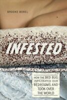 Infested : How the Bed Bug Infiltrated Our Bedrooms and Took over the World, ...