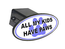 "All My Kids Have Paws - Blue - Oval 2"" Tow Trailer Hitch Cover Plug Insert"