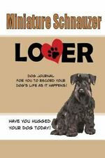 Dog Journals: Miniature Schnauzer Lover Dog Journal : Create a Diary on Life.