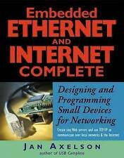 Embedded Ethernet and Internet Complete (Complete Guides series) by Jan Axelson
