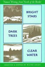 Bright Stars, Dark Trees, Clear Water: Nature Writings from North of the Border