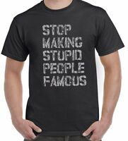 Stop Making Stupid People Famous Funny Top Celebrity Unisex T Shirt