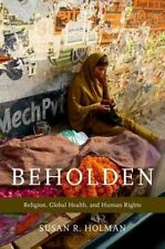 Beholden: Religion, Global Health, and Human Rights, Holman, Susan R., Very Good