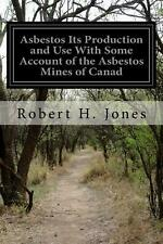 Asbestos Its Production and Use with Some Account of the Asbestos Mines of Canad