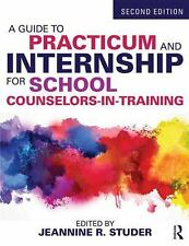 A Guide to Practicum and Internship for School Counselors-In-Training (2015,...