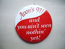 """Avon Is 91 Ain't Seen Nothin' Yet 1.75"""" Lapel Pin Pinback Button Badge Sales Rep"""