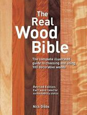 The Real Wood Bible: The Complete Illustrated Guide to Choosing and Using 100 De