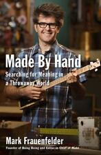 Made by Hand : Searching for Meaning in a Throwaway World by Mark Frauenfelder (