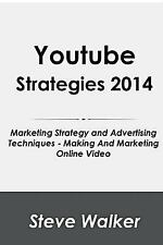 YouTube Strategies 2014 : Marketing Strategy and Advertising Techniques -...