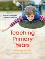 Teaching Primary Years : Rethinking curriculum, pedagogy and assessment, Pape...