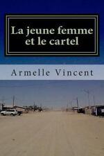 La Jeune Femme et le Cartel : Un Narco-Roman by Armelle Vincent (2014,...