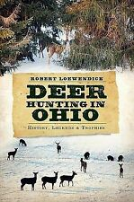 Deer Hunting in Ohio: History, Legends & Trophies (Paperback or Softback)