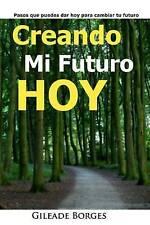 Creando mi futuro hoy: Pasos para la creación de un futuro mejor (Spanish Editio