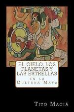El Cielo, Los Planetas y Las Estrellas en la Cultura Maya by Tito Maciá...