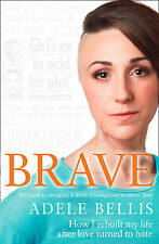 Brave: How I Rebuilt My Life After Love Turned to Hate by Adele Bellis...