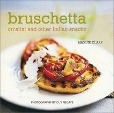 Bruschetta : Crostini and Other Italian Snacks by Maxine Clark