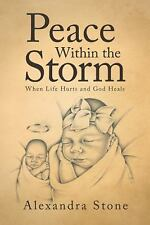 Peace Within the Storm: When Life Hurts and God Heals (Paperback or Softback)