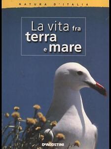 La Vita fra Terra e Mare Natura d'Italia DeAgostini 9788841814789