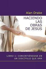 Haciendo Las Obras de Jesus: Libro 1: Convirtiendose En Un Discipulo Que AMA (Pa