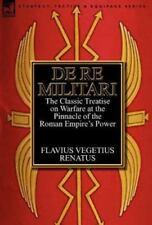 De Re Militari : The Classic Treatise on Warfare at the Pinnacle of the Roman...