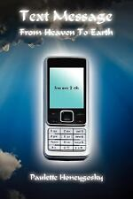 Text Message from Heaven to Earth by Paulette Honeygosky (2007, Paperback)