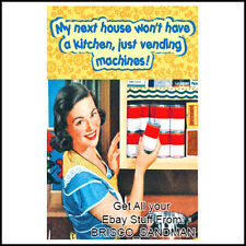 "Fridge Fun Refrigerator Magnet ""MY NEXT KITCHEN WILL HAVE VENDING MACHINES"""