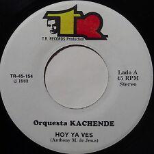 ORQUESTA KACHENDE: HOY YA VES latin SALSA 45 oN TR super PUERTO RICO hear it!