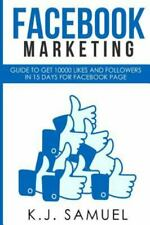 Facebook : Guide to Get 10,000 Likes and Followers in 15 Days for Facebook Pa...