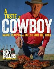 *New* A Taste of Cowboy: Ranch Recipes and Tales from the Trail by Kent Rollins