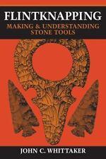 Flintknapping: Making and Understanding Stone Tools, , Whittaker, John C., Very