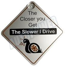 The Closer you Get The Slower I Drive Suction Cup Car Display Window Badge Sign