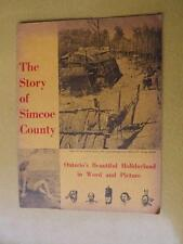 STORY OF SIMCOE COUNTY BOOK ONTARIOS BEAUTIFUL HOLIDAYLAND WORD & PICTURE 1956