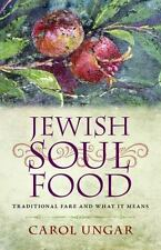 Jewish Soul Food : Traditional Fare and What It Means by Carol Ungar (2015,...