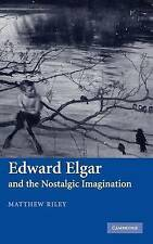 Edward Elgar and the Nostalgic Imagination, Matthew Riley, Excellent