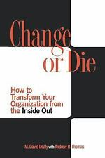 Change or Die: How to Transform Your Organization from the Inside Out, Thomas, A