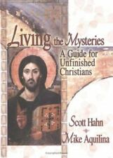 Living the Mysteries : A Guide for Unfinished Christians by S. Hahn and M....