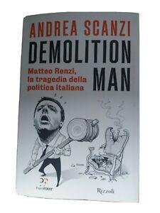 DEMOLITION MAN. Matteo Renzi, la tragedia della politica italiana, Andrea Scanzi