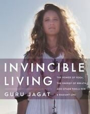 Invincible Living: The Power of Yoga, The Energy of Breath, and Other Tools for