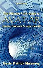 The Ultimate Fan's Guide to Avatar : James Cameron's Epic Movie by Kevin...