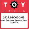 74272-60020-03 Toyota Panel, rear door armrest base, upper lh 742726002003, New