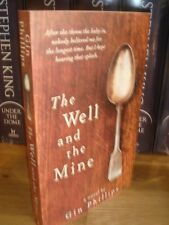 GIN PHILLIPS + THE WELL AND THE MINE + SIGNED LINED & DATED U.K 1ST / 1ST