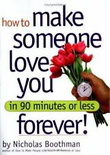 How to Make Someone Love You Forever in 90 Minutes or Less, by Nicholas Boothman