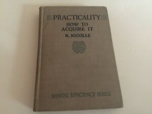Practicality How To Acquire It Mental Efficiency Series R.Nicolle 1915